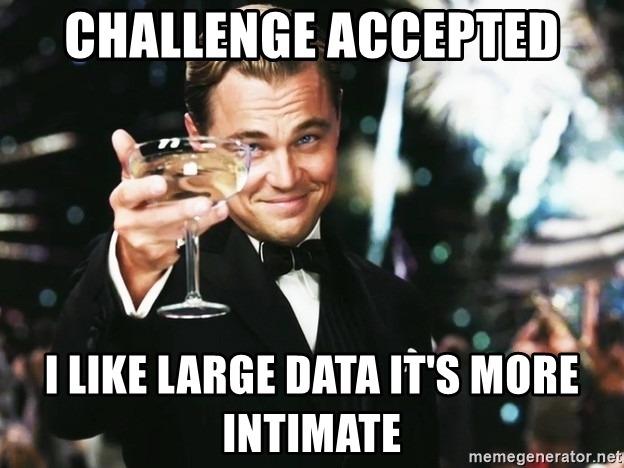 I like large data, it's more intimate